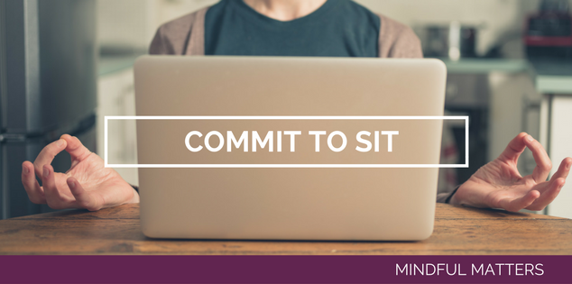 Commit to Sit.  Or Not.