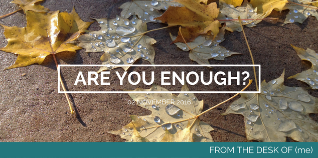 "Have You Ever Asked Yourself, ""What if I'm not good enough?"""